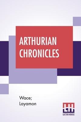 Arthurian Chronicles: Roman De Brut (Wace's Romance And Layamon's Brut) Translated By Eugene Mason Cover Image