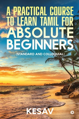 A Practical Course To Learn Tamil For Absolute Beginners: (Standard And Colloquial) Cover Image