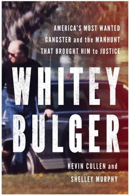Whitey Bulger: America's Most Wanted Gangster and the Manhunt That Brought Him to Justice Cover Image