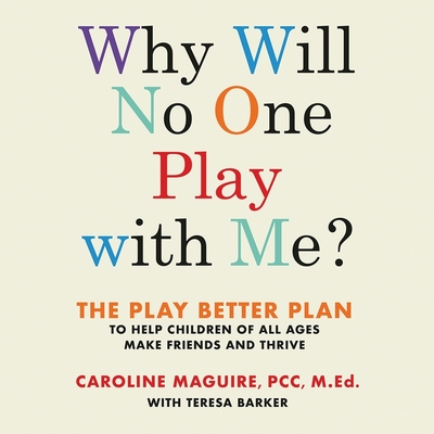 Why Will No One Play with Me? Lib/E: The Play Better Plan to Help Children of All Ages Make Friends and Thrive Cover Image