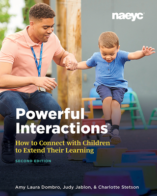 Powerful Interactions: How to Connect with Children to Extend Their Learning, Second Edition Cover Image