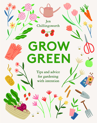 Grow Green: Tips and Advice for Gardening with Intention Cover Image
