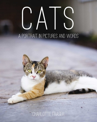 Cats: A Portrait in Pictures and Words Cover Image
