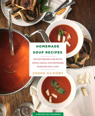 Homemade Soup Recipes: 103 Easy Recipes for Soups, Stews, Chilis, and Chowders Everyone Will Love (RecipeLion) Cover Image
