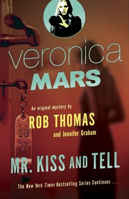 Veronica Mars 2: An Original Mystery by Rob Thomas: Mr. Kiss and Tell (Veronica Mars Series #2) Cover Image