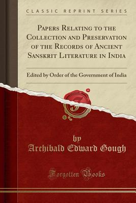 Papers Relating to the Collection and Preservation of the Records of Ancient Sanskrit Literature in India: Edited by Order of the Government of India Cover Image