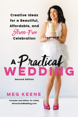 A Practical Wedding: Creative Ideas for a Beautiful, Affordable, and Stress-free Celebration Cover Image