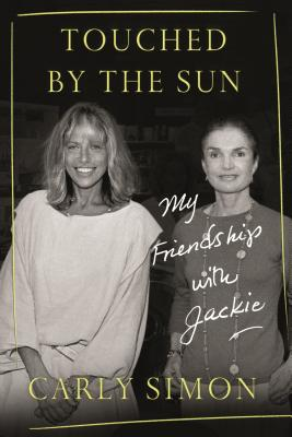 Touched by the Sun: My Friendship with Jackie Carly Simon, FSG, $27,