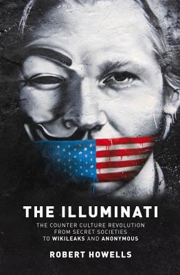 The Illuminati: The Counter Culture Revolution-From Secret Societies to Wilkileaks and Anonymous Cover Image