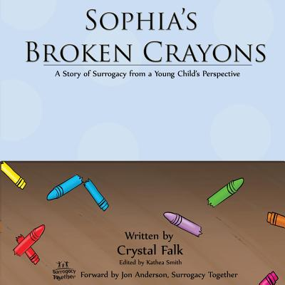 Sophia's Broken Crayons: A Story of Surrogacy from a Young Child's Perspective Cover Image
