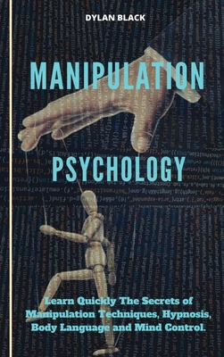 Manipulation Psychology: Learn Quickly The Secrets of Manipulation Techniques, Hypnosis, Body language and Mind Control Cover Image
