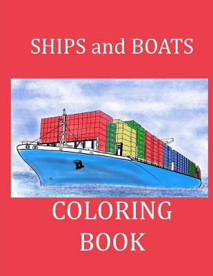Ships and Boats Coloring Book: Boat Coloring Book Ship Coloring Book for Kids and Adults (Coloring Books for Kids) Cover Image