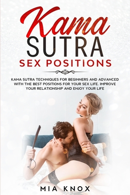 Kama Sutra Sex Positions: Kama Sutra Techniques for Beginners with the Best Positions for Your Sex Life. Improve Your Relationship and Enjoy You Cover Image
