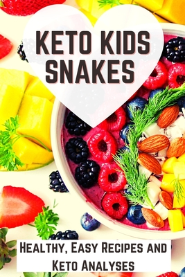 Keto Kids Snakes: Healthy, Easy Recipes and Keto Analyses Cover Image