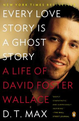 Every Love Story Is a Ghost Story: A Life of David Foster Wallace Cover Image