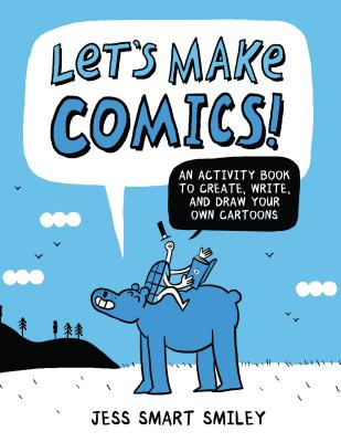 Let's Make Comics!: An Activity Book to Create, Write, and Draw Your Own Cartoons Cover Image