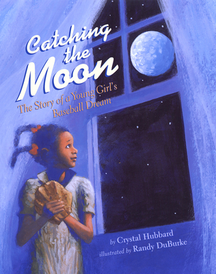 Catching the Moon: The Story of a Young Girl's Baseball Dream Cover Image