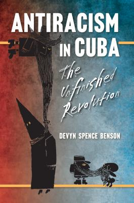 Antiracism in Cuba: The Unfinished Revolution (Envisioning Cuba) Cover Image