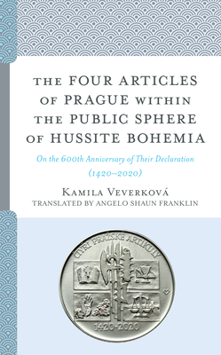 The Four Articles of Prague within the Public Sphere of Hussite Bohemia: On the 600th Anniversary of Their Declaration (1420-2020) Cover Image