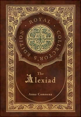 The Alexiad (Royal Collector's Edition) (Annotated) (Case Laminate Hardcover with Jacket) Cover Image