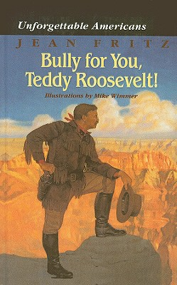 Bully for You, Teddy Roosevelt! (Unforgettable Americans) Cover Image