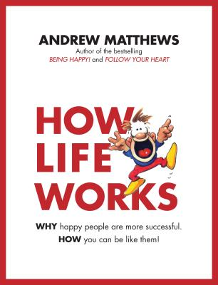 How Life Works: Why Happy People are More Successful. How You Can Be Like Them! Cover Image