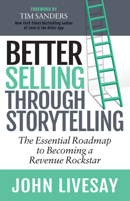 Better Selling Through Storytelling: The Essential Roadmap to Becoming a Revenue Rockstar Cover Image