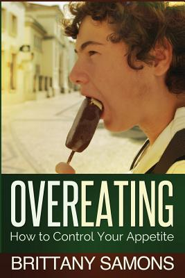 Overeating: How to Control Your Appetite Cover Image
