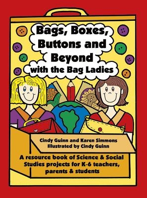 Bags, Boxes, Buttons, and Beyond with the Bag Ladies: A Resource Book of Science and Social Studies Projects for K-6 Teachers, Parents, and Students (Maupin House) Cover Image