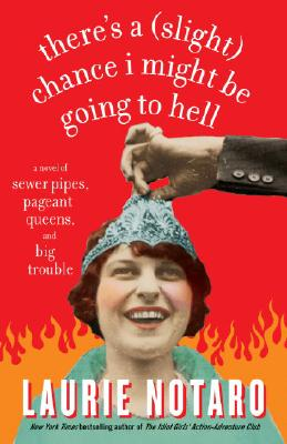 There's a (Slight) Chance I Might Be Going to Hell: A Novel of Sewer Pipes, Pageant Queens, and Big Trouble Cover Image