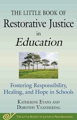 The Little Book of Restorative Justice in Education: Fostering Responsibility, Healing, and Hope in Schools (Justice and Peacebuilding) Cover Image