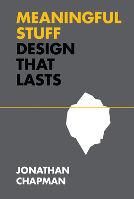 Meaningful Stuff: Design That Lasts (Design Thinking, Design Theory) Cover Image