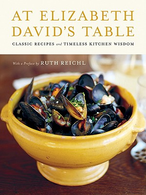At Elizabeth David's Table: Classic Recipes and Timeless Kitchen Wisdom Cover Image
