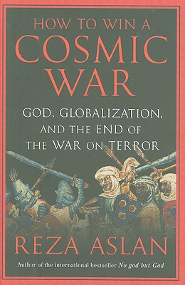 How to Win a Cosmic War: God, Globalization, and the End of the War on Terror Cover Image