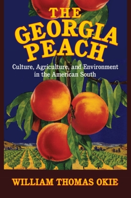 The Georgia Peach: Culture, Agriculture, and Environment in the American South (Cambridge Studies on the American South) Cover Image
