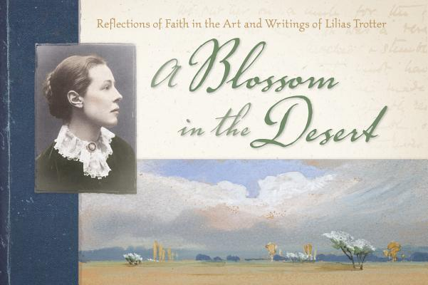 A Blossom in the Desert: Reflections of Faith in the Art and Writings of Lilias Trotter Cover Image