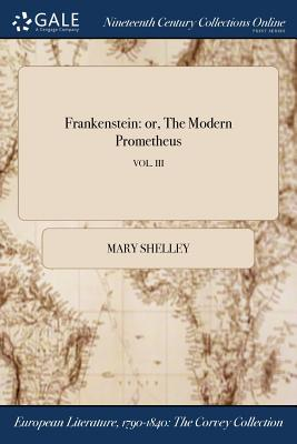 Frankenstein: Or, the Modern Prometheus; Vol. III Cover Image
