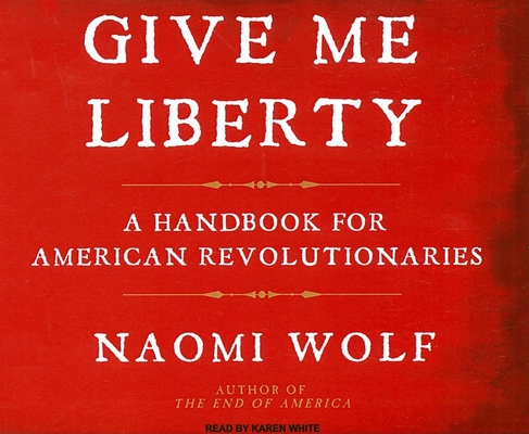 Give Me Liberty: A Handbook for American Revolutionaries Cover Image