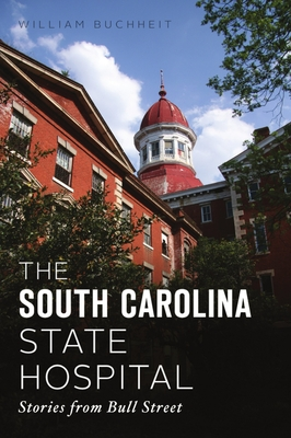 The South Carolina State Hospital: Stories from Bull Street Cover Image