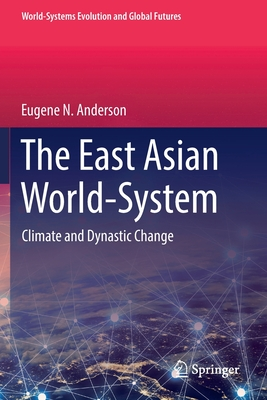 The East Asian World-System: Climate and Dynastic Change (World-Systems Evolution and Global Futures) Cover Image