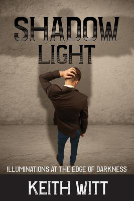 Shadow Light: Illuminations at the Edge of Darkness Cover Image
