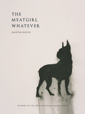 The Meatgirl Whatever (National Poetry (Fence Books)) Cover Image