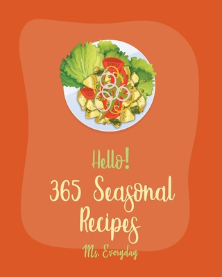 Hello! 365 Seasonal Recipes: Best Seasonal Cookbook Ever For Beginners [Book 1] Cover Image