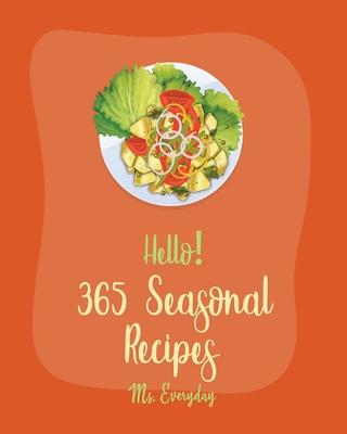 Hello! 365 Seasonal Recipes: Best Seasonal Cookbook Ever For Beginners [Book 1] Cover Image