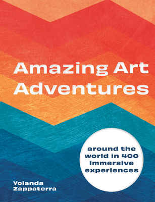 Amazing Art Adventures: Around the world in 400 immersive experiences Cover Image