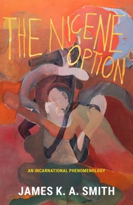 The Nicene Option: An Incarnational Phenomenology Cover Image