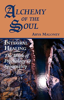 Alchemy of the Soul: Integral Healing: The Work of Psychology & Spirituality Cover Image