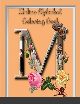 Italian Alphabet Coloring Book: Color & Learn Italian Alphabet and Floral letters (53 pages Pictures to Color) for Kids and Toddlers and Adult Cover Image
