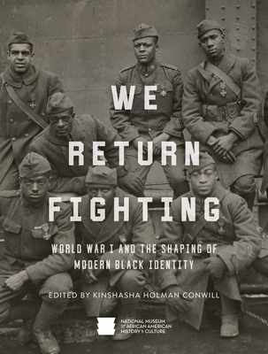 We Return Fighting: World War I and the Shaping of Modern Black Identity Cover Image