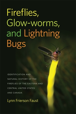 Fireflies, Glow-Worms, and Lightning Bugs: Identification and Natural History of the Fireflies of the Eastern and Central United States and Canada (Wormsloe Foundation Nature Book #3) Cover Image